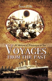 Voyages from the Past: A History of passengers at Sea ebook by Wills, Simon