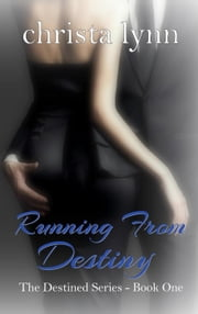 Running from Destiny - The Destined Series, #1 ebook by Christa Lynn
