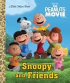 Snoopy and Friends (The Peanuts Movie) ebook by Golden Books, Golden Books