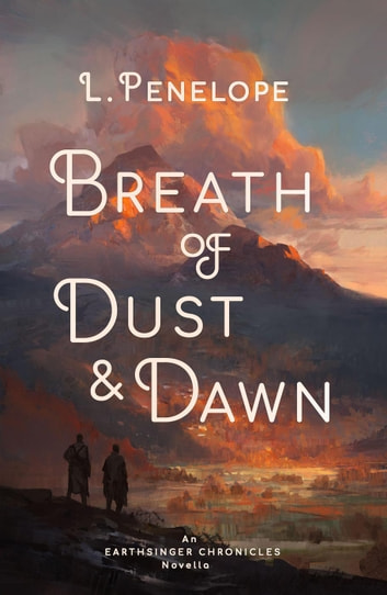 Breath of Dust & Dawn - Earthsinger Chronicles Novellas, #1 ebook by L. Penelope
