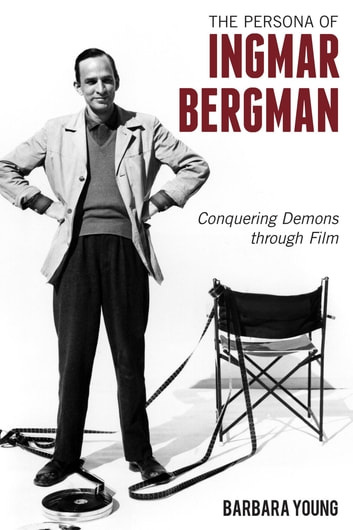 The Persona of Ingmar Bergman - Conquering Demons through Film ebook by Barbara Young