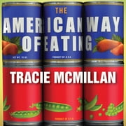 The American Way of Eating - Undercover at Walmart, Applebee's, Farm Fields and the Dinner Table audiobook by Tracie McMillan