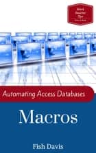Automating Access Databases with Macros ebook by Fish Davis