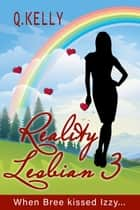 Reality Lesbian 3 eBook by Q. Kelly
