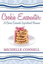 Cookie Encounter: A Chance Encounter Inspirational Romance - A Chance Encounter Inspirational Romance, #1 ebook by Michelle Connell