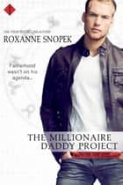 The Millionaire Daddy Project ebook by Roxanne Snopek