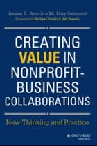Creating Value in Nonprofit-Business Collaborations - New Thinking and Practice ebook by James E. Austin, M. May Seitanidi