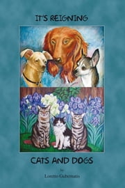 IT'S REIGNING CATS AND DOGS ebook by Loretto Gubernatis