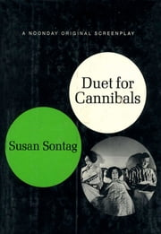 Duet for Cannibals - A Screenplay ebook by Susan Sontag