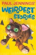 Paul Jenning's Weirdest Stories eBook by Paul Jennings