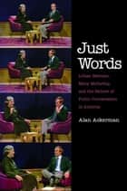 Just Words: Lillian Hellman, Mary McCarthy, and the Failure of Public Conversation in America ebook by Alan Ackerman