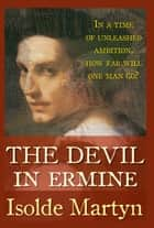 The Devil in Ermine ebook by Isolde Martyn