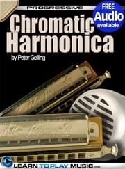 Chromatic Harmonica Lessons for Beginners - Teach Yourself How to Play Harmonica (Free Audio Available) ebook by LearnToPlayMusic.com, Peter Gelling