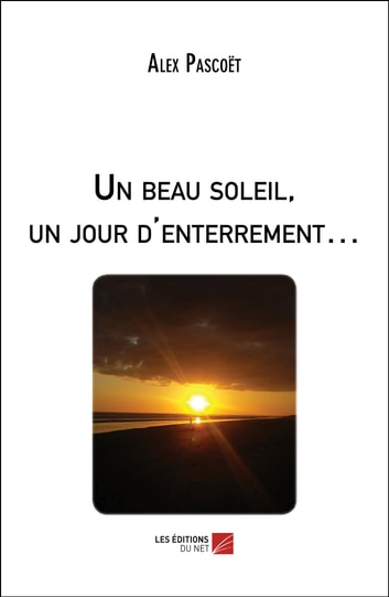 Un beau soleil, un jour d'enterrement… eBook by Alex Pascoët