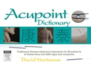 Acupoint Dictionary ebook by David Hartmann, Dip App Sci (Acupuncture) ACNM; final year student MTCM, SCU