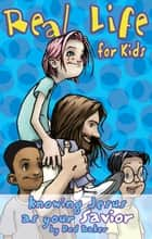 Real Life for Kids - Knowing Jesus As Your Savior ebook by