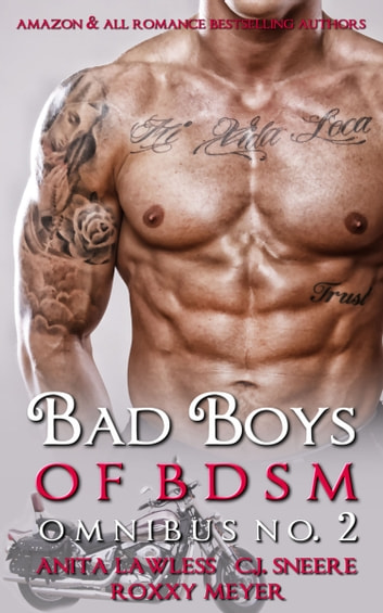 Bad Boys of BDSM Omnibus No. 2 ebook by Anita Lawless,C.J. Sneere,Roxxy Meyer