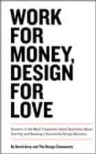 Work for Money, Design for Love: Answers to the Most Frequently Asked Questions About Starting and Running a Successful Design Business - Answers to the Most Frequently Asked Questions About Starting and Running a Successful Design Business ebook by David Airey