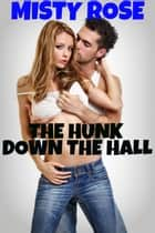 The Hunk Down The Hall ebook by Misty Rose