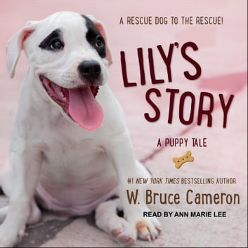Lily's Story - A Puppy Tale audiobook by W. Bruce Cameron