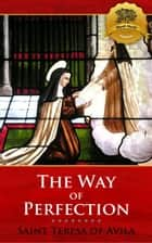 The Way of Perfection ebook by St. Teresa of Avila, Wyatt North