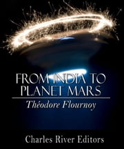 From India to Planet Mars (Illustrated Edition) ebook by Theodore Flournoy