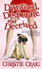 Divorced, Desperate and Deceived e-kirjat by Christie Craig