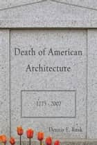 Death of American Architecture ebook by Dennis E. Rusk