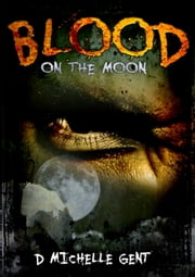 Blood...on the Moon ebook by D Michelle Gent