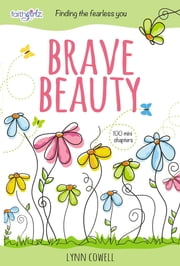 Brave Beauty - Finding the Fearless You ebook by Lynn Cowell