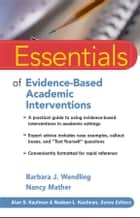 Essentials of Evidence-Based Academic Interventions ebook by Barbara J. Wendling, Nancy Mather