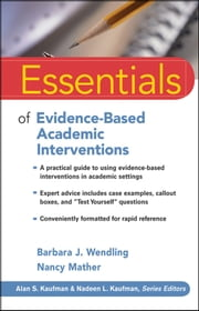 Essentials of Evidence-Based Academic Interventions ebook by Barbara J. Wendling,Nancy Mather