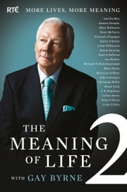 The Meaning of Life 2 – More Lives, More Meaning with Gay Byrne: 20 Famous People Reflect on Life's Big Questions ebook by Gay Byrne