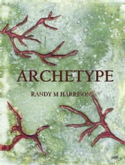 Archetype ebook by Randy M Harrison