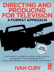 Directing and Producing for Television - A Format Approach ebook by Ivan Cury