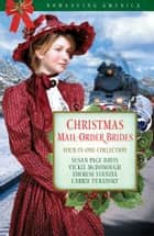 Christmas Mail-Order Brides: Four Mail-Order Brides Travel the Transcontinental Railroad in Search of Love ebook by Susan Page Davis,Vickie McDonough,Therese Stenzel,Carrie Turansky