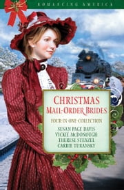 Christmas Mail-Order Brides: Four Mail-Order Brides Travel the Transcontinental Railroad in Search of Love - Four Mail-Order Brides Travel the Transcontinental Railroad in Search of Love ebook by Susan Page Davis,Vickie McDonough,Therese Stenzel,Carrie Turansky