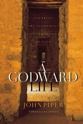 A Godward Life - Savoring the Supremacy of God in All of Life ebook by John Piper