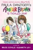 Amber Brown Is Tickled Pink ebook by Paula Danziger,Bruce Coville,Elizabeth Levy,Tony Ross