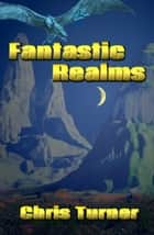 Fantastic Realms ebook by Chris Turner