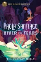 Paola Santiago and the River of Tears ebook by Tehlor Kay Mejia