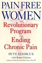 Pain Free for Women - The Revolutionary Program for Ending Chronic Pain ebook by Pete Egoscue, Roger Gittines