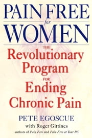 Pain Free for Women - The Revolutionary Program for Ending Chronic Pain ebook by Pete Egoscue,Roger Gittines