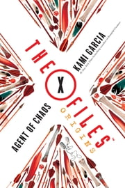 The X-Files Origins: Agent of Chaos ebook by Kami Garcia