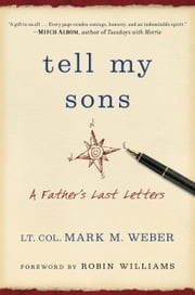 Tell My Sons - A Father's Last Letters ebook by Lt. Col. Mark Weber,Robin Williams