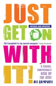 Just Get on with It - A Caring, Compassionate Kick Up the Ass! ebook by Ali Campbell