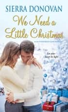 We Need a Little Christmas ebook by Sierra Donovan