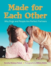 Made for Each Other: Why Dogs and People Are Perfect Partners ebook by Dorothy Hinshaw Patent, William Munoz