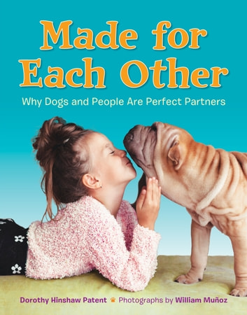 Made for Each Other: Why Dogs and People Are Perfect Partners ebook by Dorothy Hinshaw Patent