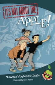 It's Not about the Apple! ebook by Veronika Martenova Charles,David Parkins